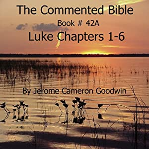 The Commented Bible: Book 42A - Luke | [Jerome Cameron Goodwin]