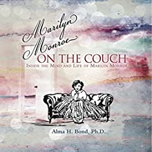 Marilyn Monroe: On the Couch: Inside the Mind and Life of Marilyn Monroe (       UNABRIDGED) by Alma H. Bond Narrated by Kathleen Godwin