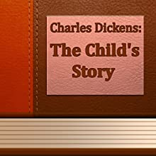 The Child's Story (Annotated) (       UNABRIDGED) by Charles Dickens Narrated by Anastasia Bertollo