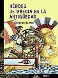 Heroes de Grecia en la antiguedad/ Heroes of Greece in the Olden Days (Spanish Edition)