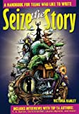 img - for Seize the Story: A Handbook for Teens Who Like to Write book / textbook / text book
