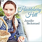 Huckleberry Hill: Matchmakers of Huckleberry Hill, Book 1 | Jennifer Beckstrand