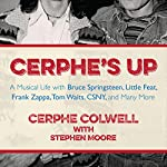 Cerphe's Up: A Musical Life with Bruce Springsteen, Little Feat, Frank Zappa, Tom Waits, CSNY, and Many More | Cerphe Colwell,Stephen Moore
