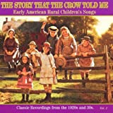 Various Artists The Story That the Crow Told Me Vol.1 Early American Rural Children's Songs