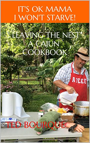A Cajun Cookbook IT'S OK MOM I WON'T STARVE! by Ted Bourque'