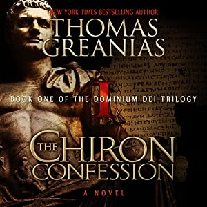 The Chiron Confession: Dominium Dei, Book 1 | [Thomas Greanias]