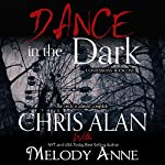 Dance in the Dark: Confessions, Book 1   Chris Alan,Melody Anne