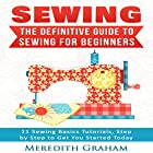 Sewing, 2nd Edition: The Definitive Guide to Sewing for Beginners Hörbuch von Meredith Graham Gesprochen von: Caryn Kuhlman