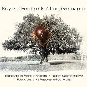 Penderecki: Threnody for the Victims of Hiroshima; Polymorphia / Greenwood: Popcorn Superhet Receiver; 48 Responses