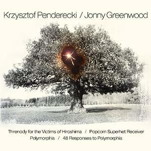 Penderecki: Threnody for the Victims of Hiroshima; Polymorphia / Greenwood: Popcorn Superhet Receiver; 48 Responses