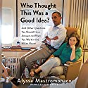 Who Thought This Was a Good Idea?: And Other Questions You Should Have Answers to When You Work in the White House Hörbuch von Alyssa Mastromonaco, Lauren Oyler Gesprochen von: Alyssa Mastromonaco