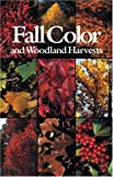 img - for Fall Color and Woodland Harvests: A Guide to the More Colorful Fall Leaves and Fruits of the Eastern Forests book / textbook / text book