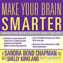Make Your Brain Smarter: An Easy Plan to Increase Your Creativity, Energy, and Focus Audiobook by Sandra Bond Chapman, Shelly Kirkland Narrated by Karen White