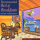Recommended Bed & Breakfasts Pacific Northwest (Recommended Bed & Breakfasts Series) (0762703318) by Oakley, Myrna