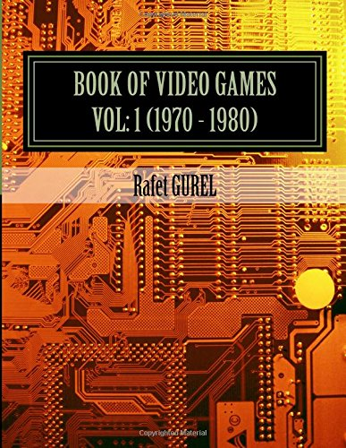 Book Of Video Games: 1970 - 1980 (Volume 1)