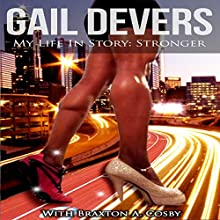 My Life In Story: Stronger (       UNABRIDGED) by Gail Devers, Braxton A. Cosby Narrated by Angel Clark