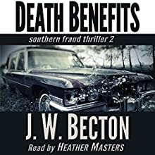 Death Benefits: A Southern Fraud Thriller, Volume 2 Audiobook by J. W. Becton, Jennifer Becton Narrated by Heather Masters