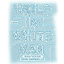 Wolf in White Van Audiobook by John Darnielle Narrated by John Darnielle