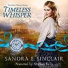 Timeless Whisper: Timeless Hearts, Book 1 Hörbuch von Sandra E Sinclair,  Timeless Hearts Gesprochen von: Meghan Kelly