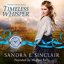 Timeless Whisper: Timeless Hearts, Book 1 | Livre audio Auteur(s) : Sandra E Sinclair,  Timeless Hearts Narrateur(s) : Meghan Kelly