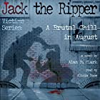 A Brutal Chill in August: A Novel of Polly Nichols, The First Victim of Jack the Ripper Hörbuch von Alan M. Clark Gesprochen von: Alicia Rose