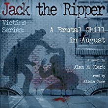 A Brutal Chill in August: A Novel of Polly Nichols, The First Victim of Jack the Ripper | Livre audio Auteur(s) : Alan M. Clark Narrateur(s) : Alicia Rose