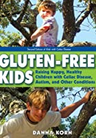 Gluten-Free Kids: Raising Happy, Healthy Children with Celiac Disease, Autism, and Other Conditions by Woodbine House