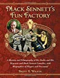 Mack Sennett's Fun Factory: A History and Filmography of His Studio and His Keystone and Mack Sennett Comedies, with Biographies of Players and Personnel