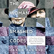 The Woman Who Smashed Codes: A True Story of Love, Spies, and the Unlikely Heroine who Outwitted America's Enemies   [Jason Fagone]