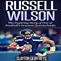 Russell Wilson: The Inspiring Story of One of Football's Greatest Quarterbacks: Football Biography Books Audiobook by Clayton Geoffreys Narrated by Sam Gonzalez