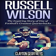 Russell Wilson: The Inspiring Story of One of Football's Greatest Quarterbacks: Football Biography Books (       UNABRIDGED) by Clayton Geoffreys Narrated by Sam Gonzalez