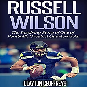 Russell Wilson: The Inspiring Story of One of Football's Greatest Quarterbacks Audiobook