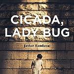Cicada, Ladybug | Javier Sandoval