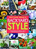 Matthew Meads Backyard Style: Hundreds of Fresh Ideas for Outdoor Spaces