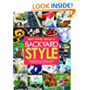 Matthew Mead's Backyard Style: Hundreds of Fresh Ideas for Outdoor Spaces