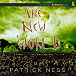 The New World: Prequel to the Chaos Walking Trilogy (       UNABRIDGED) by Patrick Ness Narrated by Angela Dawe