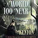 A World Too Near: The Entire and the Rose, Book 2 Audiobook by Kay Kenyon Narrated by Christian Rummell