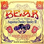 Bear: The Life and Times of Augustus Owsley Stanley III | Robert Greenfield