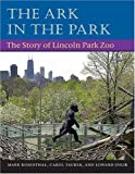img - for The Ark in Park: THE STORY OF LINCOLN PARK ZOO book / textbook / text book