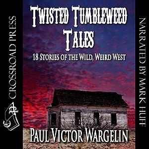 Twisted Tumbleweed Tales | [Paul Victor Wargelin]