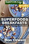 Superfoods Breakfasts: Over 60+ Quick...