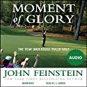 Moment of Glory: The Year Underdogs Ruled Golf (       UNABRIDGED) by John Feinstein Narrated by L. J. Ganser