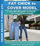 img - for Fat Chick To Cover Model: How I lost 100 Pounds and Made It On The Cover of People Magazine book / textbook / text book