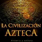 La Civilización Azteca: Historia y cultura [Aztec Civilization: History and Culture] |  Online Studio Productions