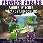 Pedro's Fables: Fairies, Witches, Wizards, and Goblins | Pedro Pablo Sacristán