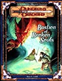 Bastion of Broken Souls (Dungeons & Dragons d20 3.0 Fantasy Roleplaying Adventure, 18th Level) (0786926562) by Cordell, Bruce