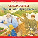 The Fantastic Flying Journey (       UNABRIDGED) by Gerald Durrell Narrated by Nigel Lambert