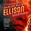 Ellison Wonderland (       UNABRIDGED) by Harlan Ellison, Josh Olson - afterword Narrated by Gabrielle de Cuir, Richard Gilliland, Alex Hyde-White, Jim Meskimen, Arthur Morey,  full cast