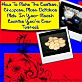 How To Make The Easiest, Cheapest, Most Delicious, Melt In Your Mouth Cookie You've Ever Tasted! ~ Jacquelyn Gioertz