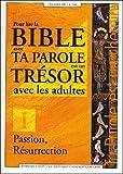 Pour la Bible avec Ta Parole est un trésor avec les adultes : Tome 1, Passion, Résurrection